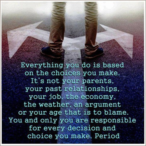 Your life is equal to choices you make