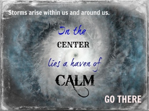 How do you stay calm during the storm?