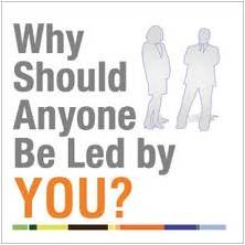 Why Should Anyone be Led by you ?
