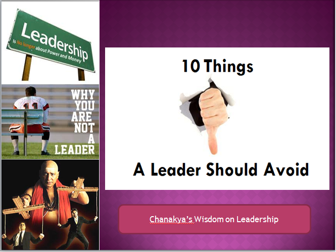 10 Things A Leader Should Avoid – From Chanakya's Arthashatra